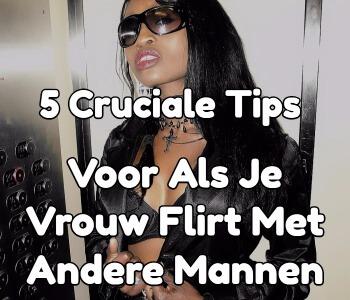 vijf cruciale tips voor als je vrouw flirt met andere mannen